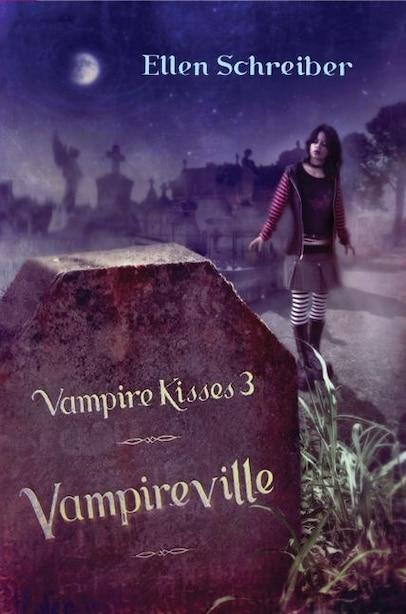 Vampire Kisses 3: Vampireville: Vampireville by Ellen Schreiber