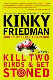 Kill Two Birds & Get Stoned: A Novel by Kinky Friedman