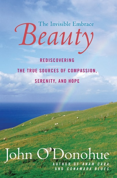 Beauty: The Invisible Embrace by John O'donohue