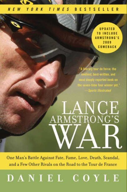 Lance Armstrong's War: One Man's Battle Against Fate, Fame, Love, Death, Scandal, and a Few Other Rivals on the Road to th by Daniel Coyle