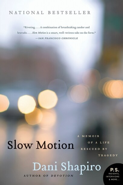 Slow Motion: A Memoir of a Life Rescued by Tragedy by Dani Shapiro
