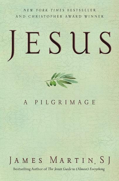 Jesus: A Pilgrimage de James Martin