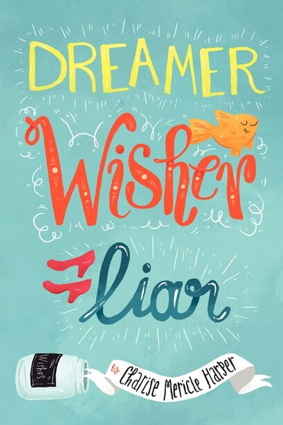 Dreamer, Wisher, Liar by Charise Mericle Harper