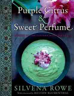 Purple Citrus And Sweet Perfume: Cuisine of the Eastern Mediterranean by Silvena Rowe