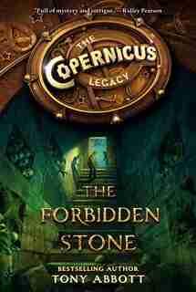 The Copernicus Legacy: The Forbidden Stone: The Forbidden Stone by Tony Abbott