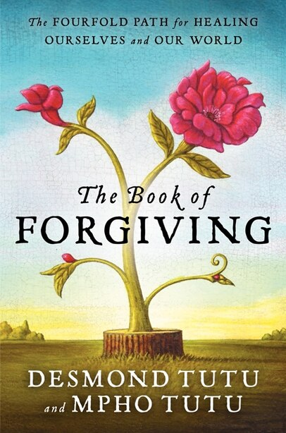 The Book Of Forgiving: The Fourfold Path For Healing Ourselves And Our World by Desmond Tutu