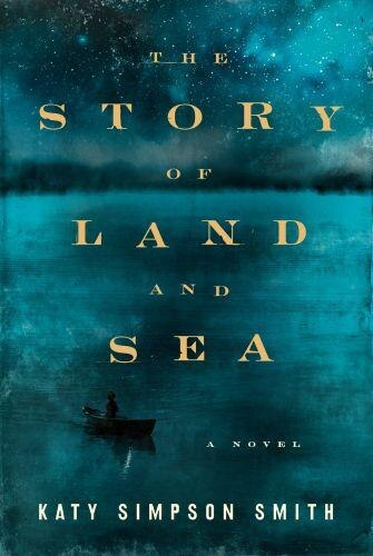 The Story Of Land And Sea: A Novel by Katy Simpson Smith