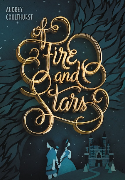 Of Fire and Stars by Audrey Coulthurst
