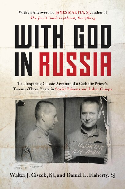 With God In Russia: The Inspiring Classic Account Of A Catholic Priest's Twenty-three Years In Soviet Prisons And Labor by Walter J. Ciszek