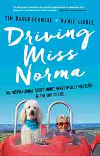 Driving Miss Norma: An Inspirational Story About What Really Matters At The End Of Life de Tim Bauerschmidt