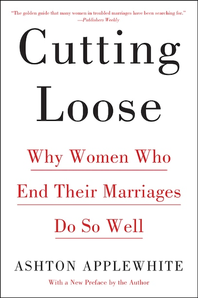 Cutting Loose: Why Women Who End Their Marriages Do So Well by Ashton Applewhite