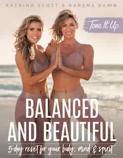 Tone It Up: Balanced And Beautiful: 5-day Reset For Your Body, Mind, And Spirit by Katrina Scott