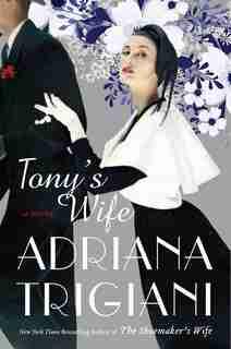 Tony's Wife: A Novel by Adriana Trigiani