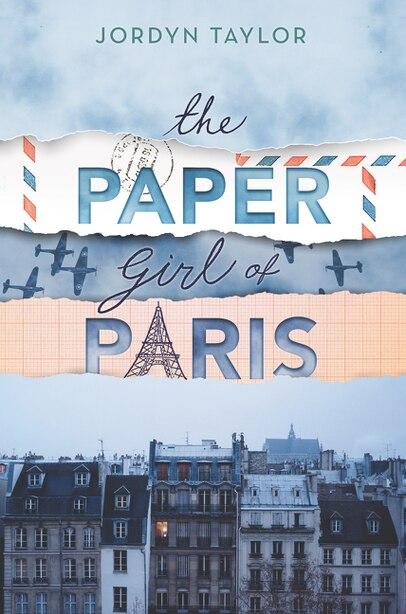 The Paper Girl Of Paris by Jordyn Taylor