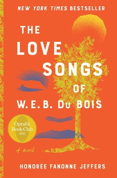 The Love Songs Of W.e.b. Du Bois: A Novel by Honoree Fanonne Jeffers