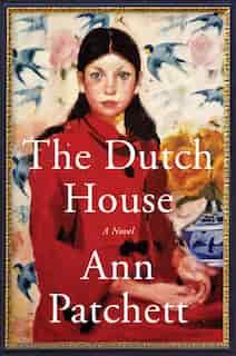 The Dutch House: A Novel by Ann Patchett