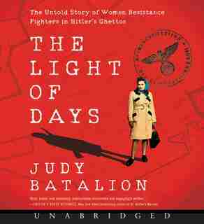 The Light Of Days Cd: The Untold Story Of Women Resistance Fighters In Hitler's Ghettos by Judy Batalion