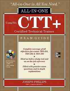 CompTIA CTT+ Certified Technical Trainer All-in-One Exam Guide by Joseph Phillips