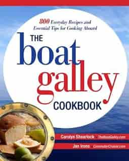 The Boat Galley Cookbook: 800 Everyday Recipes and Essential Tips for Cooking Aboard: 800 Everyday Recipes and Essential Tips for Cooking Aboard by Carolyn Shearlock
