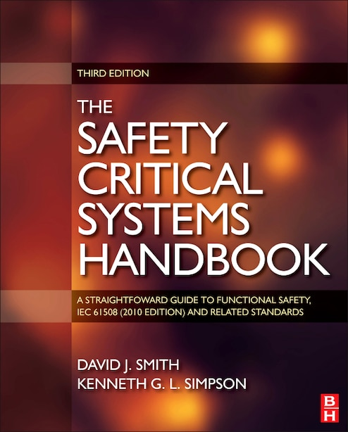 Safety Critical Systems Handbook: A Straight Forward Guide To Functional Safety, Iec 61508 (2010 Edition) And Related Standards, Incl by David J. Smith
