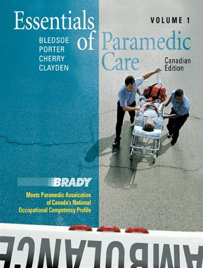 Essentials Of Paramedic Care - Canadian Edition, Volume I by Bryan E. Bledsoe