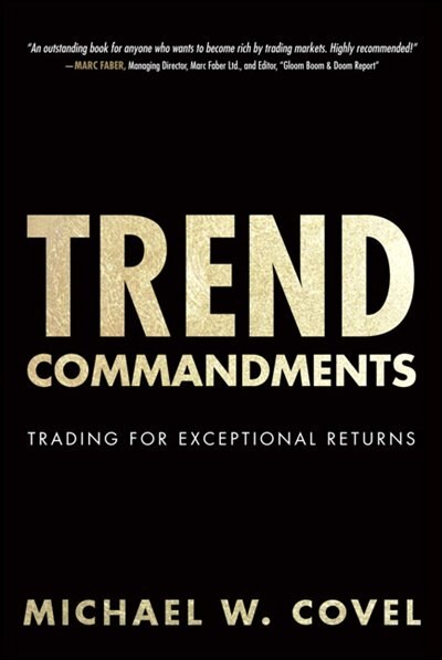 Trend Commandments: Trading for Exceptional Returns de Michael W. Covel