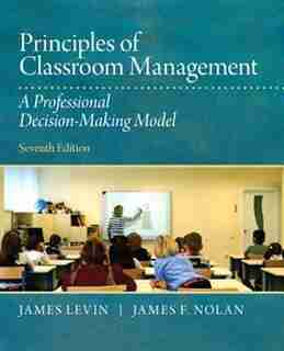 Principles Of Classroom Management: A Professional Decision-making Model by James Levin
