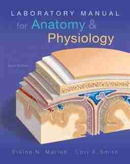 Laboratory Manual For Anatomy & Physiology by Elaine N. Marieb