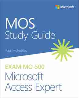 Mos Study Guide For Microsoft Access Expert Exam Mo-500 by Paul McFedries