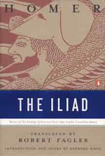 The Iliad: (penguin Classics Deluxe Edition) by Bernard Homer