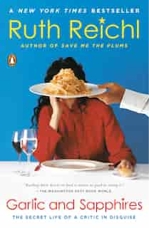Garlic And Sapphires: The Secret Life Of A Critic In Disguise de Ruth Reichl