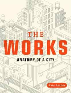 The Works: Anatomy Of A City by Kate Ascher