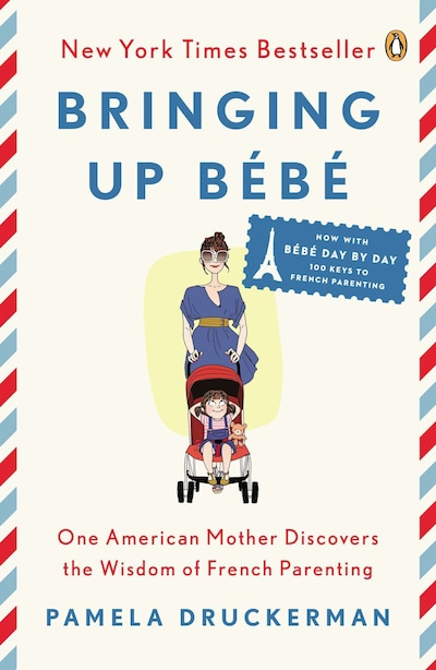 Bringing Up Bébé: One American Mother Discovers The Wisdom Of French Parenting (now With Bébé Day By Day: 100 Keys To by Pamela Druckerman