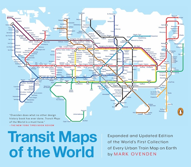 Transit Maps Of The World: Expanded And Updated Edition Of The World's First Collection Of Every Urban Train Map On Earth by Mark Ovenden