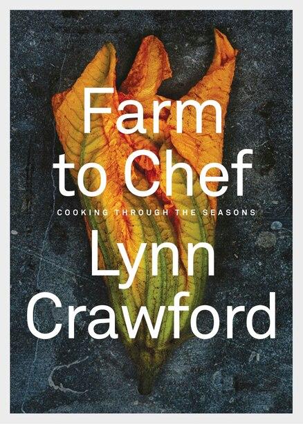 Farm To Chef: Cooking Through The Seasons by Lynn Crawford