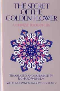 The Secret of the Golden Flower: A Chinese Book of Life by CARL GUSTAV JUNG