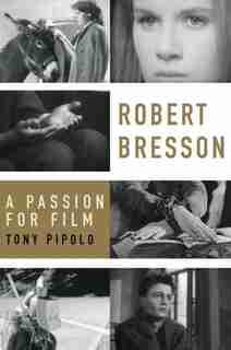 Robert Bresson: A Passion for Film de Tony Pipolo