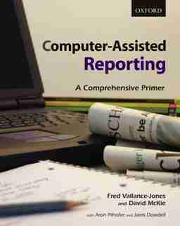 Computer-assisted Reporting: A Comprehensive Primer by Fred Vallance-jones