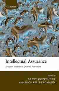 Intellectual Assurance: Essays on Traditional Epistemic Internalism by Brett Coppenger