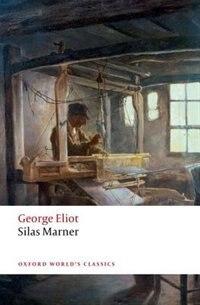 Silas Marner: The Weaver of Raveloe by George Eliot