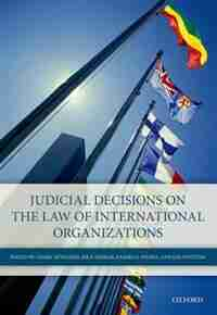 Judicial Decisions On The Law Of International Organizations by Cedric Ryngaert
