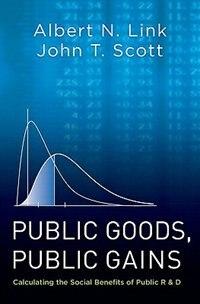 Public Goods, Public Gains: Calculating the Social Benefits of Public RandD de Albert N. Link
