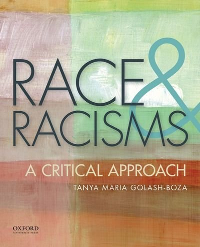Race and Racisms: A Critical Approach by Tanya Golash-Boza
