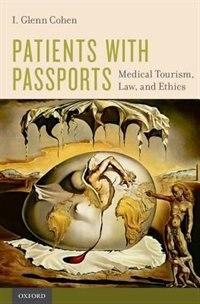 Patients with Passports: Medical Tourism, Law, and Ethics de I. Glenn Cohen