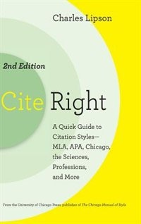 Cite Right, Second Edition: A Quick Guide to Citation Styles--MLA, APA, Chicago, the Sciences, Professions, and More by Charles Lipson