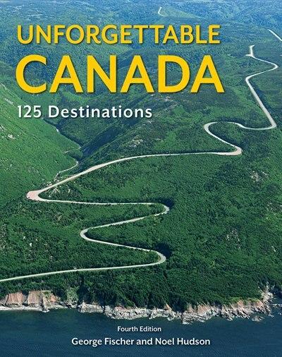 Unforgettable Canada: 125 Destinations by Noel Hudson