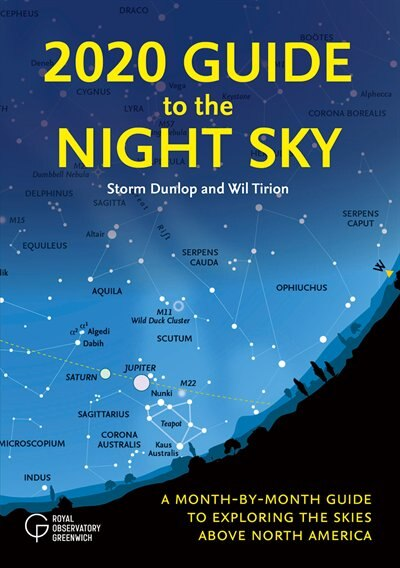 2020 Guide To The Night Sky: A Month-by-month Guide To Exploring The Skies Above North America by Storm Dunlop