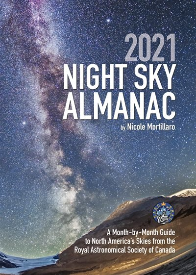 2021 Night Sky Almanac: A Month-by-month Guide To North America's Skies From The Royal Astronomical Society Of Canada de Nicole Mortillaro