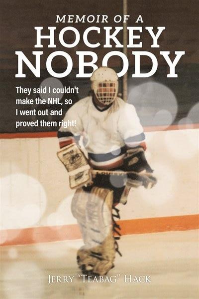 Memoir Of A Hockey Nobody by Jerry Hack