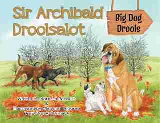 Sir Archibald Droolsalot - Big Dog Drools by Kathryn Recourt